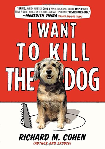 I Want to Kill the Dog By Richard M Cohen