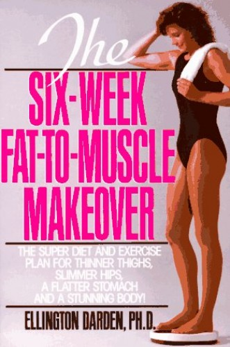 The Six-Week Fat-to-Muscle Makeover By Ellington Darden