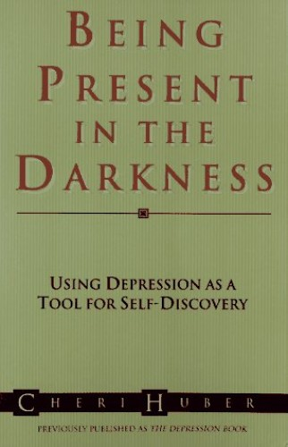 Being Present in the Darkness By Cheri Huber