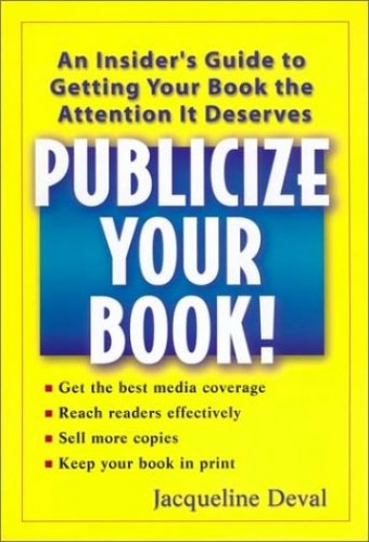 Publicize Your Book!: An Insider's Guide to Getting Your Book the Attent By Jacqueline Deval