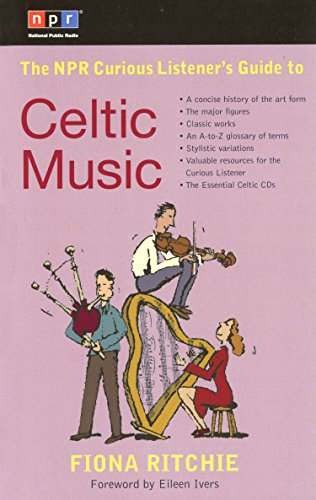 The NPR Curious Listener's Guide to Celtic Music By Fiona Ritchie
