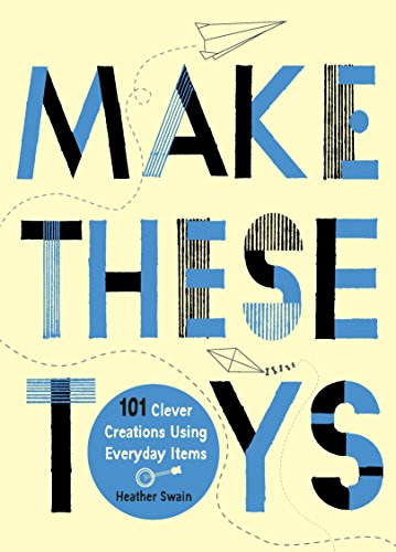 Make These Toys By Heather Swain (Heather Swain)