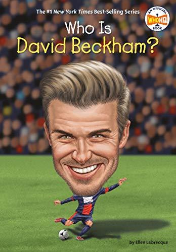 Who Is David Beckham? By Ellen Labrecque
