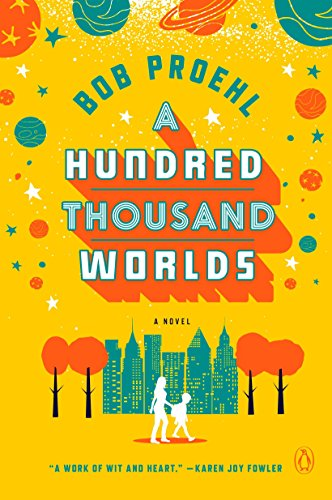A Hundred Thousand Worlds By Bob Proehl