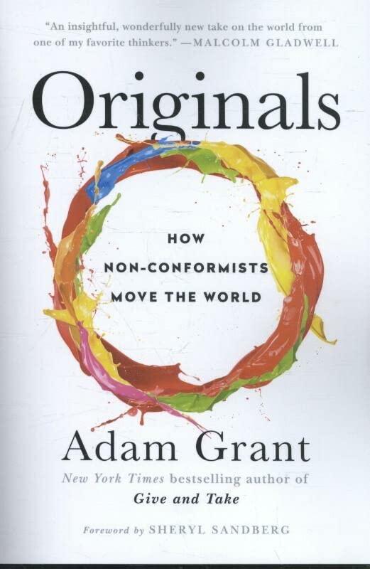 Originals Exp: How Non-Conformists Move the World By Adam Grant