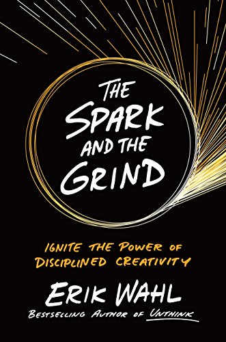 The Spark And The Grind By Eric Wahl