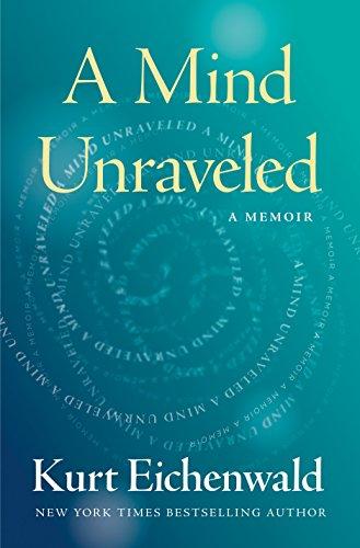 A Mind Unraveled von Kurt Eichenwald