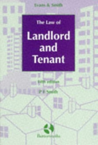 Evans and Smith: the Law of Landlord and Tenant By P.F. Smith (Reader in Property Law, University of Reading)