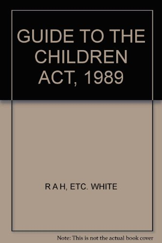 A Guide to the Children Act, 1989 By R.A.H. White