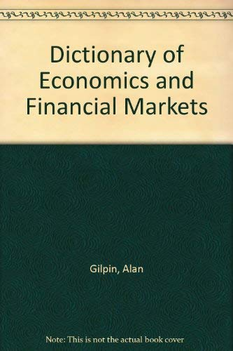 Dictionary of Economics and Financial Markets by Alan Gilpin