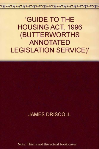 Guide to the Housing Act, 1996 (Butterworths annotated legislation service) By James Driscoll