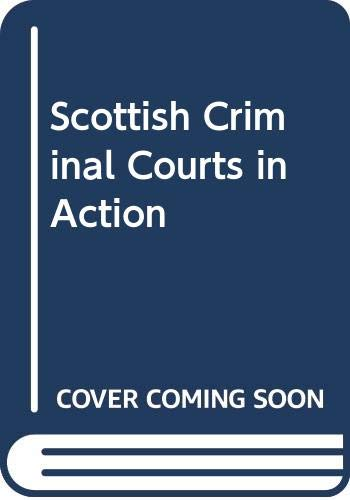 Scottish Criminal Courts in Action By A.L. Stewart