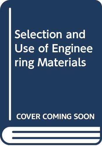 Selection and Use of Engineering Materials By James A Charles