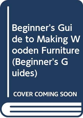 Making Wooden Furniture (Beginner's Guides) by Frank Underwood