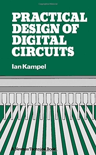 Practical Design of Digital Circuits By Ian J. Kampel