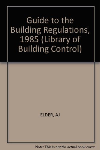 Guide to the Building Regulations, 1985 By A.J. Elder