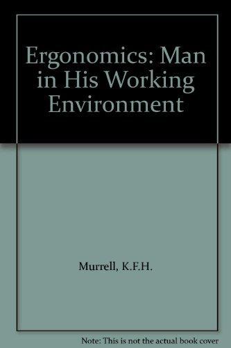 Ergonomics: Man in His Working Environment By K. Murrell
