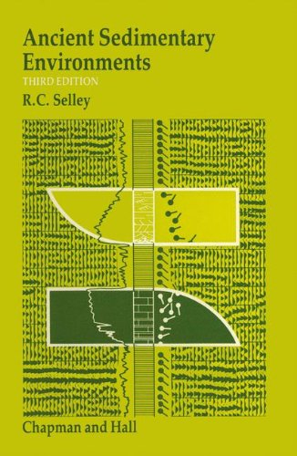 Ancient Sedimentary Environments and Their Subsurface Diagnosis By Richard C. Selley