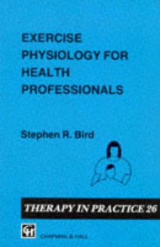 Exercise Physiology for Health Professionals By Stephen R. Bird