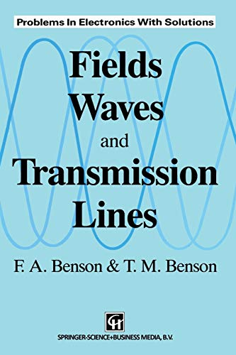 """Fields, Waves and Transmission Lines"": Problems In Electronics With Solutions By M. Benson"
