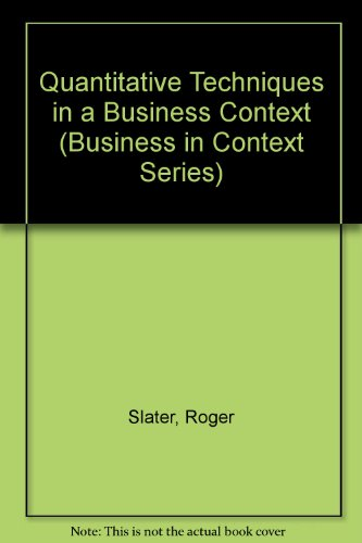 Quantitative Techniques in a Business Context By Roger Slater