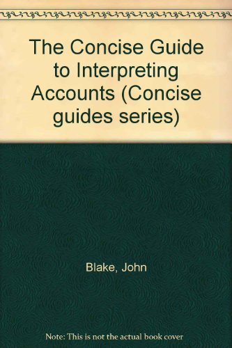 The Concise Guide to Interpreting Accounts By John Blake