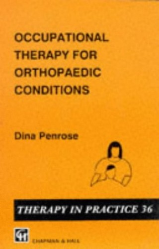 Occupational Therapy for Orthopaedic Conditions (Therapy in Practice Series) By Dina Penrose