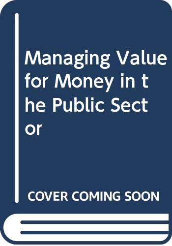 Managing Value for Money in the Public Sector By J.G. Bates