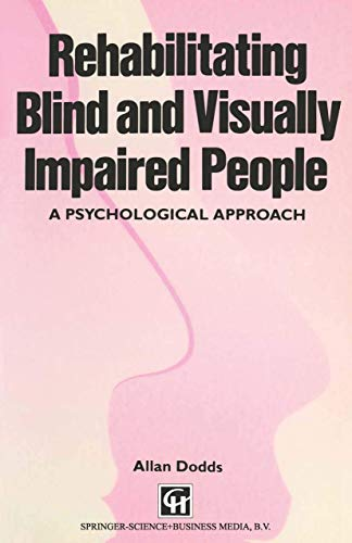 Rehabilitating Blind and Visually Impaired People: A Psychological Approach by Allan Dodds