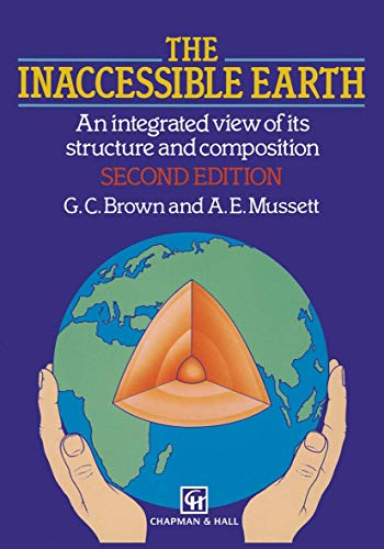 The Inaccessible Earth: Integrated View of its Structure and Composition by G. C. Brown