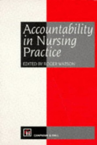 Accountability in Nursing Practice By Edited by R. Watson