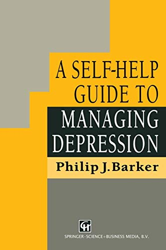 A Self-Help Guide to Managing Depression By Philip J. Barker