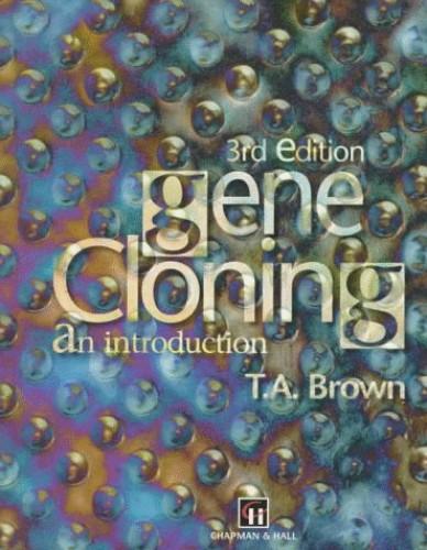 Gene Cloning: An Introduction by T. A. Brown