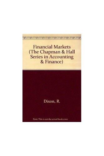 Financial Markets : An introduction By R. Dixon