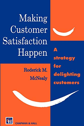 Making Customer Satisfaction Happen By R.M. McNealy
