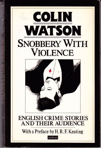 Snobbery with Violence: English Crime Stories and Their Audience By Colin Watson