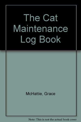 The Cat Maintenance Log Book By Grace McHattie