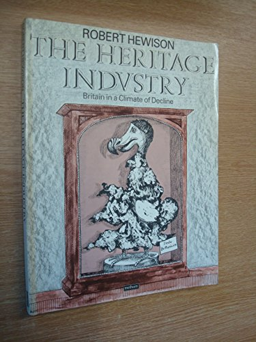 The Heritage Industry By Robert Hewison