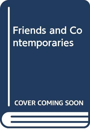 Friends and Contemporaries By Dr. Alfred Lestie Rowe