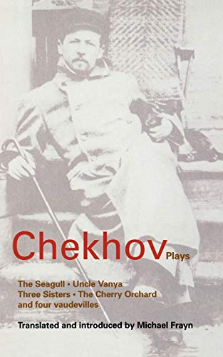 Plays: The Seagull, Uncle Vanya, Three Sisters, The Cherry Orchard, and Four Vaudevilles By Anton Pavlovich Chekhov