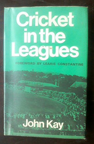 Cricket in the Leagues By John Kay