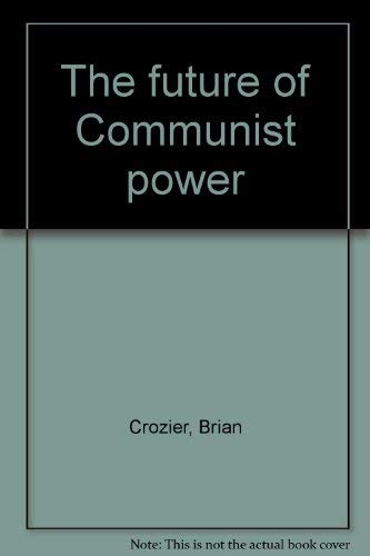 Future of Communist Power By Brian Crozier