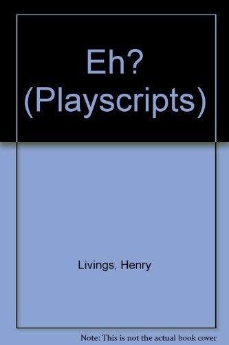 Eh? By Henry Livings