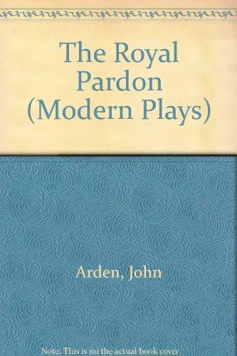 The Royal Pardon By John Arden