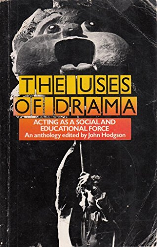 The Uses of Drama: Acting as a Social and Educational Force By John Hodgson