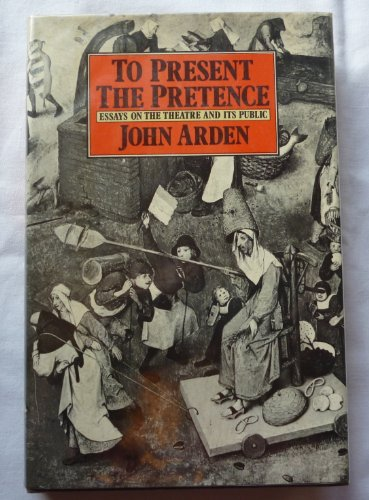 To Present the Pretence By John Arden