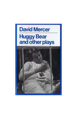Huggy Bear and Other Plays By David Mercer