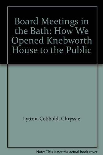Board Meetings in the Bath: How We Opened Knebworth House to the Public By Chryssie Lytton-Cobbold