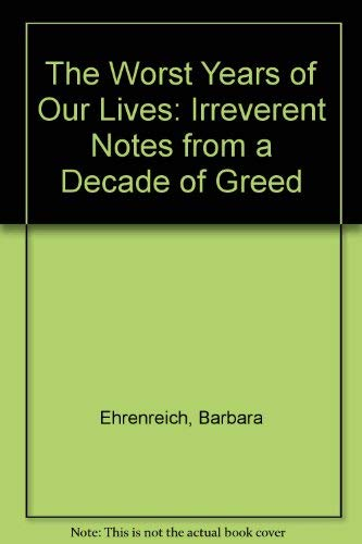 The Worst Years of Our Lives By Barbara Ehrenreich