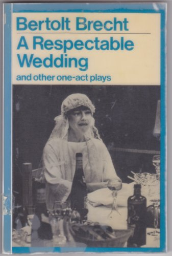A Respectable Wedding and Other One Act Plays (Modern Plays) By Bertolt Brecht